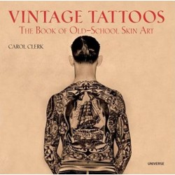 Vintage Tattoos - The Book of Old School Skin Art by Carol Clerk