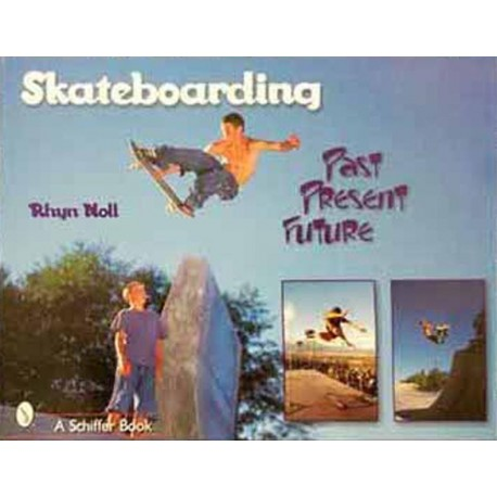libro skateboarding past present future rhyn noll book