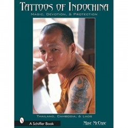 Tattoos of Indochina - Magic, devotion & Protection by Michael McCabe